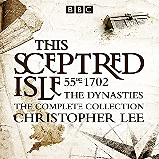 The Sceptred Isle: The Dynasties     The Complete BBC Collection              By:                                                                                                                                 Christopher Lee                               Narrated by:                                                                                                                                 Anna Massey                      Length: 11 hrs and 54 mins     5 ratings     Overall 4.4