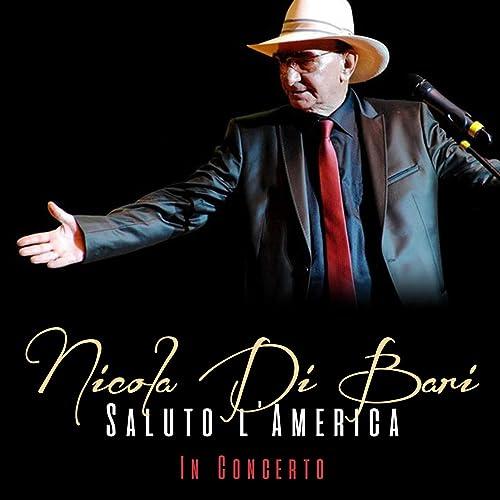 Nicola Di Bari: Saluto LAmerica (In Concerto) de Nicola Di Bari ...