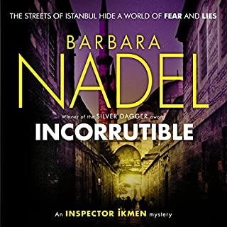 Incorruptible     Inspector Ikmen Mystery, Book 20              By:                                                                                                                                 Barbara Nadel                               Narrated by:                                                                                                                                 Sean Barrett                      Length: 9 hrs and 39 mins     9 ratings     Overall 4.2