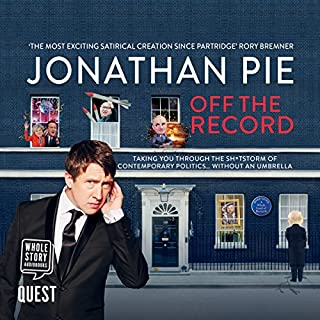 Jonathan Pie     Off the Record              By:                                                                                                                                 Jonathan Pie,                                                                                        Andrew Doyle,                                                                                        Tom Walker                               Narrated by:                                                                                                                                 Jonathan Pie                      Length: 3 hrs and 19 mins     379 ratings     Overall 4.6