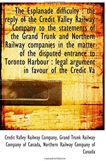 The Esplanade difficulty  : the reply of the Credit Valley Railway Company to the statements of the