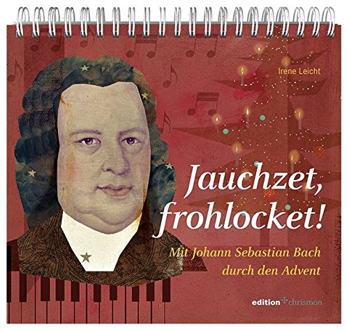 Jauchzet, frohlocket! Mit Johann Sebastian Bach durch den Advent (edition chrismon)
