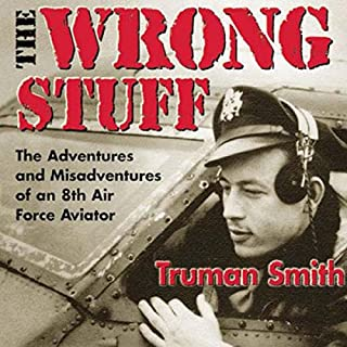 The Wrong Stuff     The Adventures and Misadventures of an 8th Air Force Aviator              By:                                                                                                                                 Truman Smith                               Narrated by:                                                                                                                                 James Killavey                      Length: 12 hrs and 34 mins     953 ratings     Overall 4.1