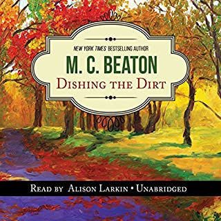 Dishing the Dirt     An Agatha Raisin Mystery              By:                                                                                                                                 M. C. Beaton                               Narrated by:                                                                                                                                 Alison Larkin                      Length: 6 hrs and 58 mins     374 ratings     Overall 4.2