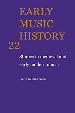 Early Music History 25 Volume Paperback Set: Early Music History: Studies in Medieval and Early Modern Music: Volume 22