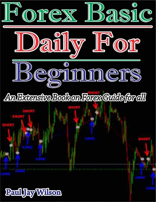 Forex Basic Daily For Beginners: An Extensive Book on Forex Guide for all (English Edition)