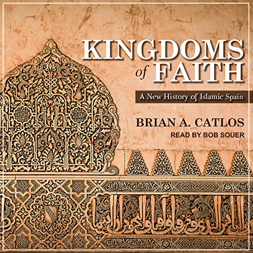 Kingdoms of Faith Audiobook By Brian A. Catlos cover art