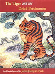 The Tiger and the Dried Persimmon: A Korean Folk Taleretold by Janie Jaehyun Park