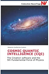 COSMIC QUANTIC INTELLIGENCE (CQI): The Creation software and the 5th Fundamental Force of Physics Tapa blanda