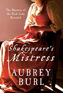 Shakespeare's Mistress: The Mystery of the Dark Lady Revealed
