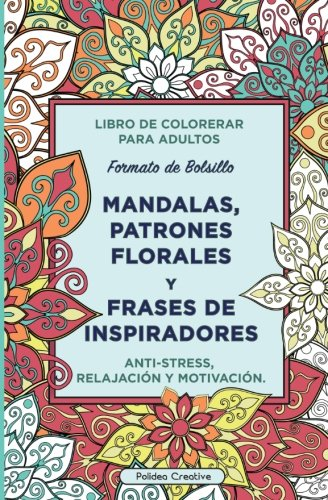 Libro de colorear para adultos: Mandalas, Patrones florales y Frases de Inspiradores: (Formato de bolsillo)