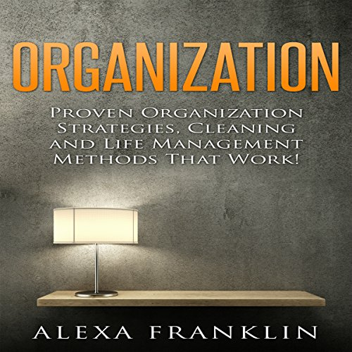 Organization     Proven Organization Strategies, Cleaning and Life Management Methods That Work!              By:                                                                                                                                 Alexa Franklin                               Narrated by:                                                                                                                                 Graham King                      Length: 2 hrs and 11 mins     2 ratings     Overall 4.0
