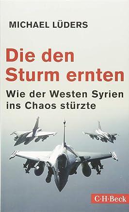 Die den Stur ernten Wie der Westen Syrien ins Chaos stürzte by Michael Lüders