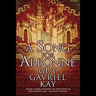 A Song for Arbonne                   By:                                                                                                                                 Guy Gavriel Kay                               Narrated by:                                                                                                                                 Euan Morton                      Length: 19 hrs and 41 mins     407 ratings     Overall 4.5