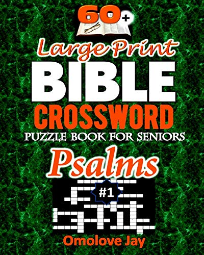 60+ Large Print BIBLE CROSSWORD Puzzle Book for Seniors PSALMS: An Unique Inspirational Bible Crossword Puzzle Book For Adults In A Special ... Volume (Bible Crossword Puzzle Psalms)