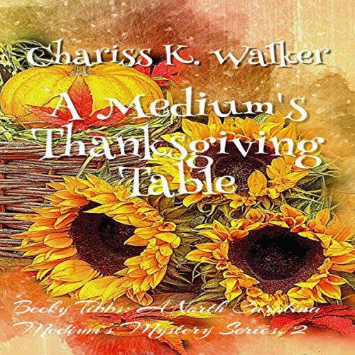 A Medium's Thanksgiving Table Audiobook By Chariss K. Walker cover art