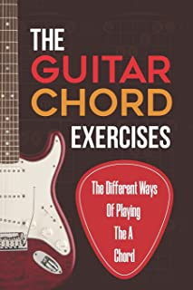 The Guitar Chord Exercises: The Different Ways Of Playing The A Chord: Tips To Play Guitar Chords