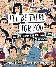 I'll be there for you: La vida según los protagonistas de 'Friends' par Emma Lewis