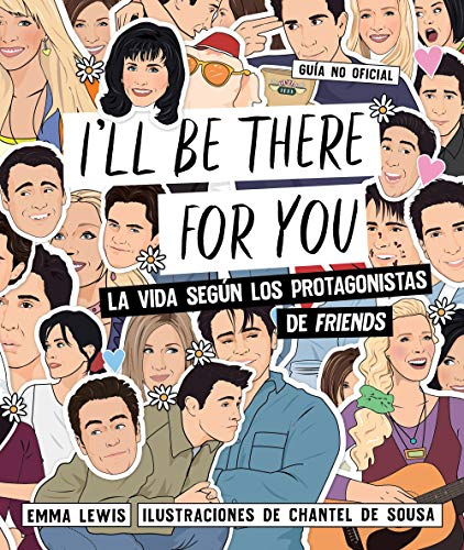 "I'll be there for you: La vida según los protagonistas de ""Friends"" (Guías ilustradas)"
