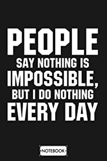 People Say Nothing Is Impossible But I Do Nothing Every Day Notebook: Matte Finish Cover, Lined College Ruled Paper, Diar...