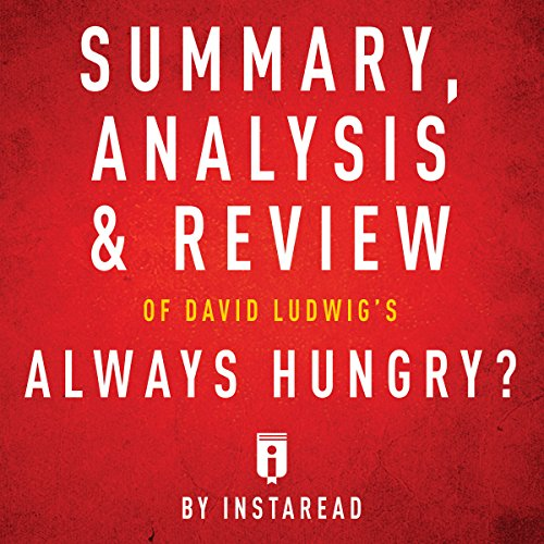Summary, Analysis & Review of David Ludwig's Always Hungry?                   By:                                                                                                                                 Instaread                               Narrated by:                                                                                                                                 Gwenn Dawson                      Length: 24 mins     1 rating     Overall 3.0