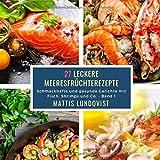 27 Leckere Meeresfrüchterezepte - Band 1: Schmackhafte und gesunde Gerichte mit Fisch, Shrimps und Co.