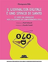 Scaricare Libri Il giornalista digitale è uno stinco di santo. 27 virtù da conoscere per sviluppare un comportamento etico PDF