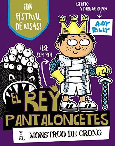 El rey Pantaloncetes y el monstruo de Crong (Castellano - A Partir De 6 Años - Personajes Y Series - El Rey Pantaloncetes)