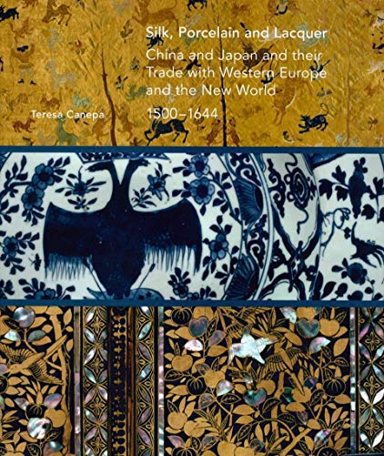 Compare Textbook Prices for Silk, Porcelain and Lacquer: China and Japan and their Trade with Western Europe and the New World, 1500-1644 Illustrated Edition ISBN 9781911300014 by Canepa, Teresa