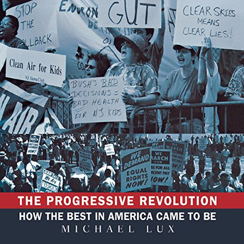 The Progressive Revolution     How the Best in America Came to Be              By:                                                                                                                                 Michael Lux                               Narrated by:                                                                                                                                 Richard Topol                      Length: 7 hrs and 59 mins     15 ratings     Overall 3.2