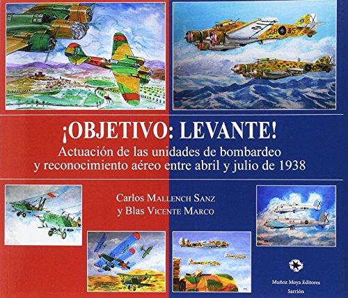 ¡Objetivo: Levante!: Actuación de las unidades de bombardeo y reconocimiento aéreo entre abril y julio de 1938