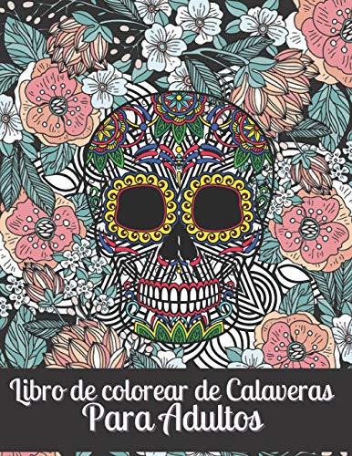 Libro de colorear de Calaveras Para Adultos: Día de los Muertos para Hombres & mujeres Idea de regalo del Día de los Muertos para hombres y mujeres, ... el estrés para la relajación y la meditaci