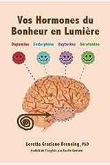 Vos Hormones du Bonheur en Lumiere: Dopamine, Endorphine, Ocytocine, Serotonine (French Edition) Kindle Edition