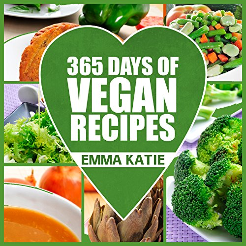 365 Days of Vegan Recipes: A Vegan Cookbook with Over 365 Recipes Book for Beginners Easy, Fun and Filling Plant-Based Recipes for Weight Loss and Healthy Lifestyle