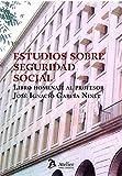 Estudios sobre Seguridad social. Libro homenaje al profesor José Ignacia García Ninet