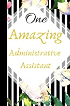 One Amazing Administrative Assistant: The Best Appreciation and Thank You College Ruled Lined Floral Book, Diary, Notebook Journal Gift for Admins, ... Job Promotion, Graduation or Retirement