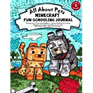 All About Pets: Minecraft Fun-Schooling Journal - Includes Math, Spelling, Reading, Science, History, Research, Creative Writing, Art & Logic (60 Day Emergency Homeschooling Curriculum Plan)