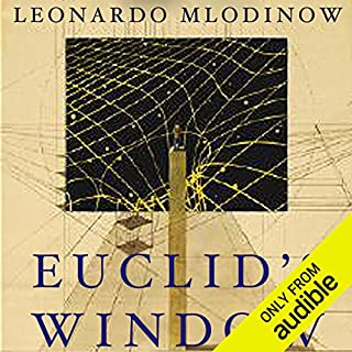 Euclid's Window     The Story of Geometry from Parallel Lines to Hyperspace              By:                                                                                                                                 Leonard Mlodinow                               Narrated by:                                                                                                                                 Robert Blumenfeld                      Length: 8 hrs and 13 mins     462 ratings     Overall 4.1