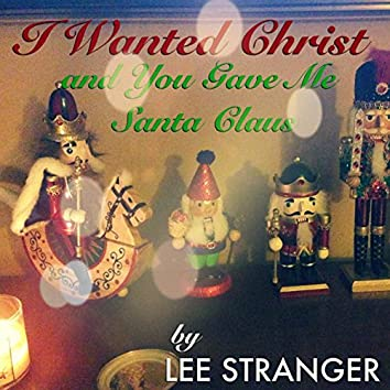 I Wanted Christ and You Gave Me Santa Claus