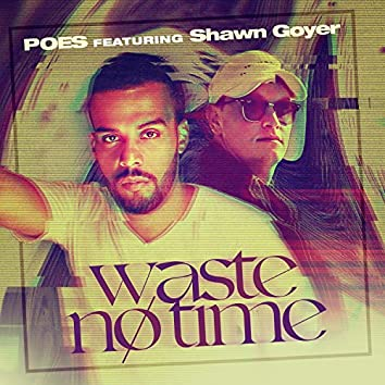 Waste No Time (feat. Shawn Goyer)