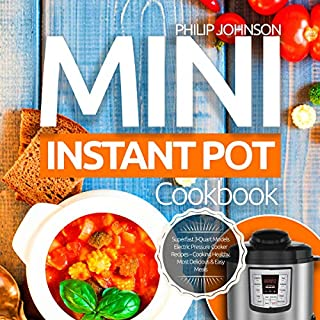 Mini Instant Pot Cookbook     Superfast 3-Quart Models Electric Pressure Cooker Recipes - Cooking Healthy, Most Delicious & Easy Meals              By:                                                                                                                                 Philip Johnson                               Narrated by:                                                                                                                                 Joseph Tabler                      Length: 1 hr and 40 mins     1 rating     Overall 5.0