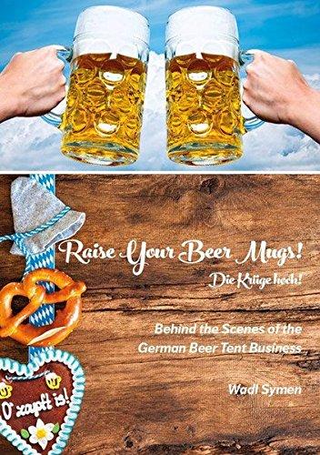 Raise your Beer Muggs!: Die Krüge hoch!