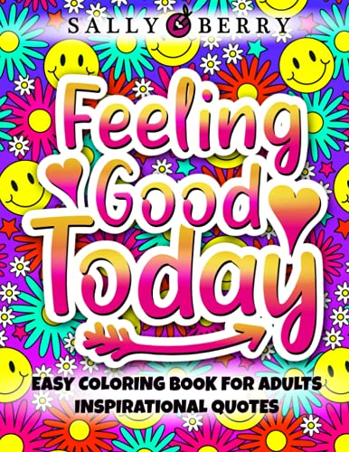 Easy Coloring Book for Adults Inspirational Quotes: Feeling Good Today, Simple and Fun Large Print Coloring Pages. Motivational Quotes, Good Vibes ... for Women, Girls and Seniors Relaxation
