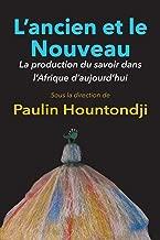 L'Ancien Et Le Nouveau. La Production Du Savoir Dans L'Afrique D'Aujourd'hui (French Edition)