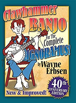 Clawhammer Banjo for the Complete Ignoramus by [Wayne Erbsen]
