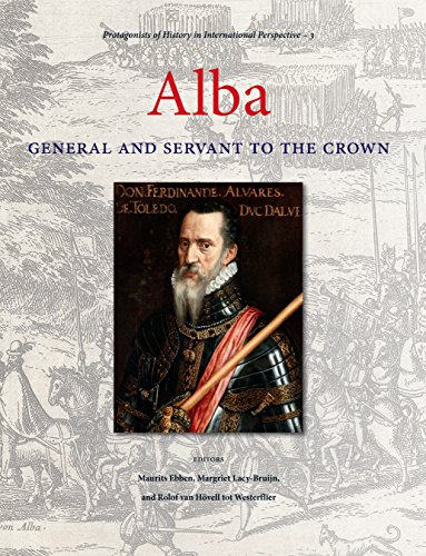 Alba: General and Servant to the Crown (Protagonists of History in International Perspective, Band 3)
