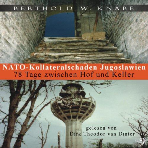 NATO-Kollateralschaden Jugoslawien: 78 Tage zwischen Hof und Keller