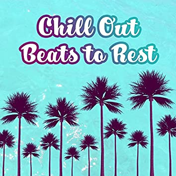 Chill Out Beats to Rest – Easy Listening, Relaxing Beats, Chill Out Memories, Summer Time Music