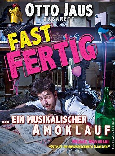 Otto Jaus - Fast fertig: Ein musikalischer Amoklauf