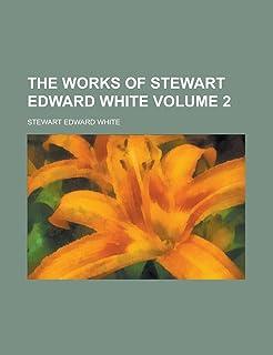 The Works of Stewart Edward White Volume 2